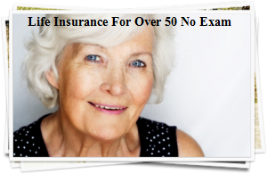 Life Insurance Over 50 Quotes Glamorous Life Insurance For Over 50 No Exam