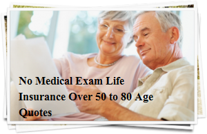 No Medical Exam Life Insurance Over 50 To 80 Age Quotes