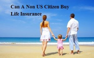 Can A Non US Citizen Buy Life Insurance