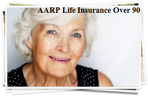 AARP Life Insurance Over 90.
