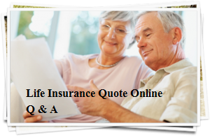 Life Insurance Quote Online Q & A