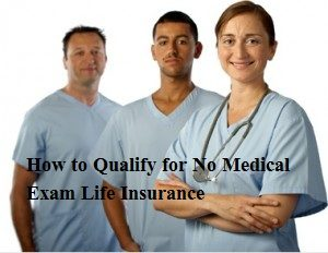 How to Qualify for No Medical Exam Life Insurance