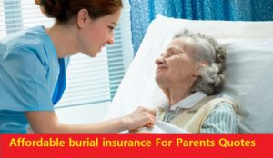 Affordable burial insurance For Parents Quotes