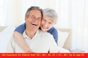 Life insurance for elderly over 50+, 60+, 65 ,70 +,75+, 80+ Up to Age 85